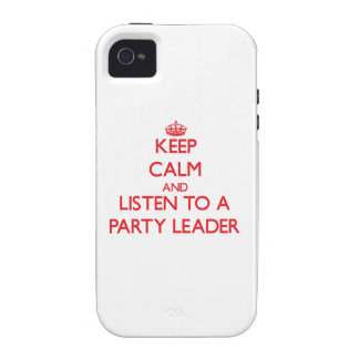 Keep Calm and Listen to a Party Leader iPhone 4 Covers