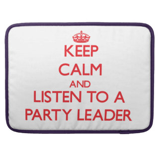Keep Calm and Listen to a Party Leader Sleeves For MacBook Pro