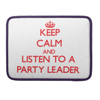 Keep Calm and Listen to a Party Leader Sleeve For MacBooks