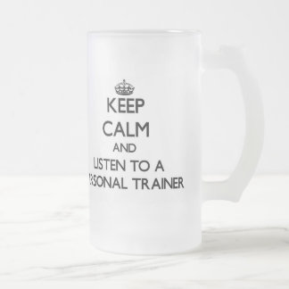 Keep Calm and Listen to a Personal Trainer Frosted Beer Mugs