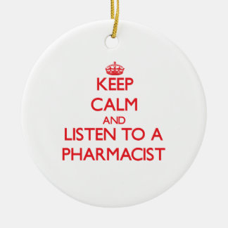 Keep Calm and Listen to a Pharmacist Ornaments