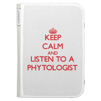 Keep Calm and Listen to a Phytologist Cases For The Kindle