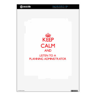 Keep Calm and Listen to a Planning Administrator Decal For iPad 2