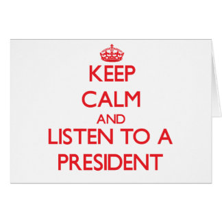 Keep Calm and Listen to a President Greeting Card
