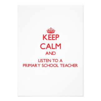 Keep Calm and Listen to a Primary School Teacher Invites