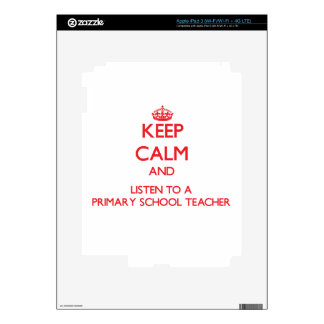 Keep Calm and Listen to a Primary School Teacher Decals For iPad 3