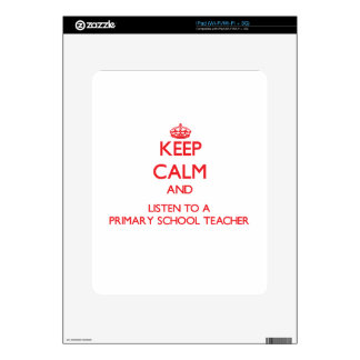 Keep Calm and Listen to a Primary School Teacher Skin For The iPad