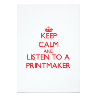 Keep Calm and Listen to a Printmaker 5x7 Paper Invitation Card