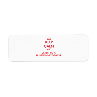 Keep Calm and Listen to a Private Investigator Return Address Label