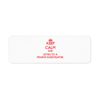 Keep Calm and Listen to a Private Investigator Custom Return Address Label