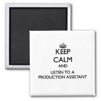 Keep Calm and Listen to a Production Assistant Fridge Magnets
