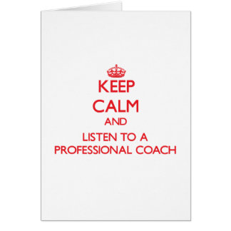 Keep Calm and Listen to a Professional Coach Greeting Card