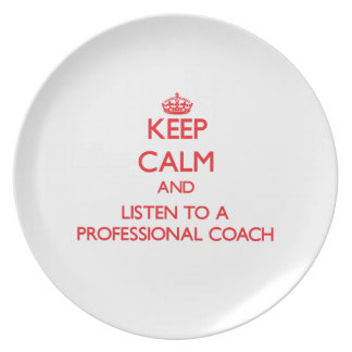 Keep Calm and Listen to a Professional Coach Dinner Plates