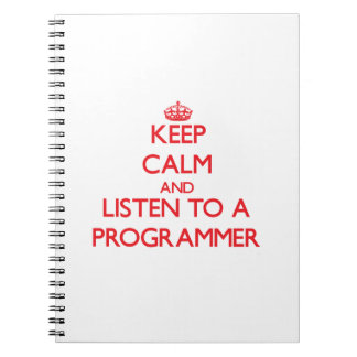 Keep Calm and Listen to a Programmer Note Book