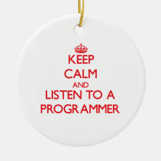 Keep Calm and Listen to a Programmer Christmas Tree Ornaments