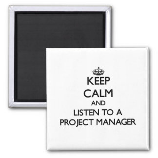 Keep Calm and Listen to a Project Manager 2 Inch Square Magnet