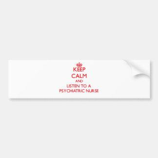 Keep Calm and Listen to a Psychiatric Nurse Car Bumper Sticker