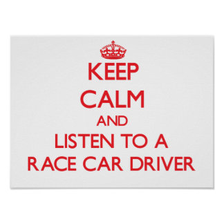 Keep Calm and Listen to a Race Car Driver Poster