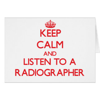 Keep Calm and Listen to a Radiographer Greeting Card