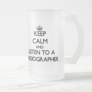 Keep Calm and Listen to a Radiographer Mug