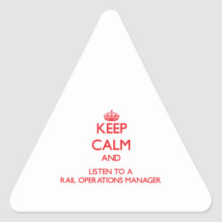 Keep Calm and Listen to a Rail Operations Manager Triangle Sticker