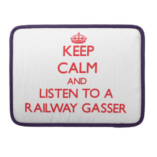 Keep Calm and Listen to a Railway Gasser Sleeve For MacBook Pro
