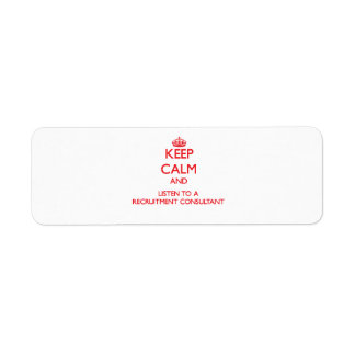 Keep Calm and Listen to a Recruitment Consultant Return Address Label