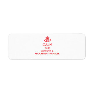 Keep Calm and Listen to a Recruitment Manager Return Address Label