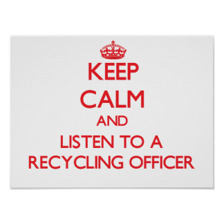 Keep Calm and Listen to a Recycling Officer Poster