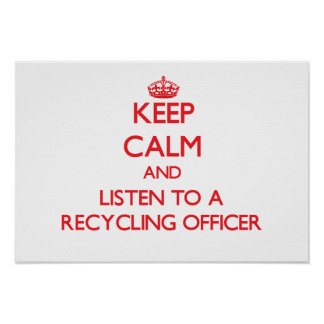 Keep Calm and Listen to a Recycling Officer Posters