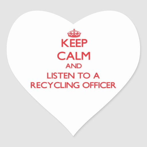 Keep Calm and Listen to a Recycling Officer Heart Stickers