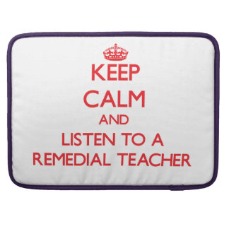 Keep Calm and Listen to a Remedial Teacher Sleeve For MacBook Pro