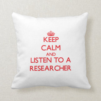 Keep Calm and Listen to a Researcher Throw Pillows