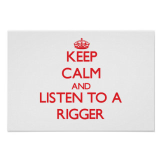 Keep Calm and Listen to a Rigger Posters