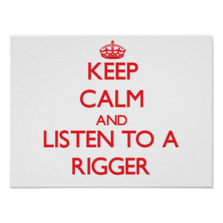 Keep Calm and Listen to a Rigger Print