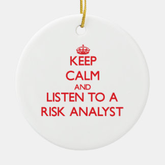 Keep Calm and Listen to a Risk Analyst Christmas Tree Ornaments