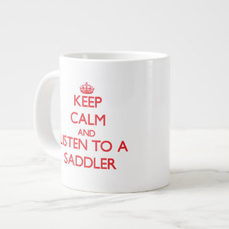 Keep Calm and Listen to a Saddler Extra Large Mug