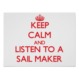 Keep Calm and Listen to a Sail Maker Posters