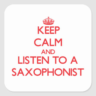 Keep Calm and Listen to a Saxophonist Square Sticker