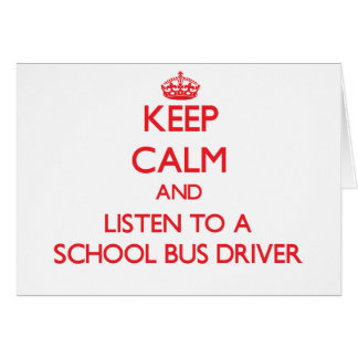 Keep Calm and Listen to a School Bus Driver Greeting Card