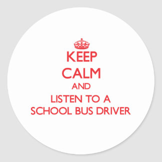 Keep Calm and Listen to a School Bus Driver Stickers
