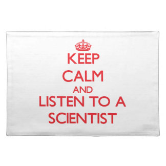 Keep Calm and Listen to a Scientist Placemat