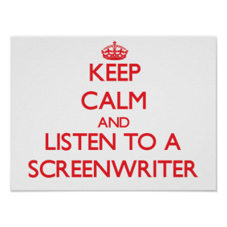 Keep Calm and Listen to a Screenwriter Posters