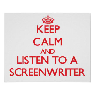 Keep Calm and Listen to a Screenwriter Poster