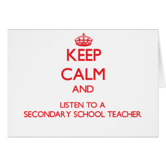 Keep Calm and Listen to a Secondary School Teacher Cards