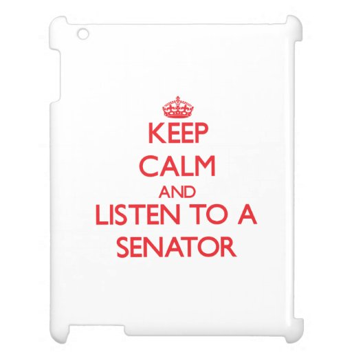 Keep Calm and Listen to a Senator Case For The iPad 2 3 4