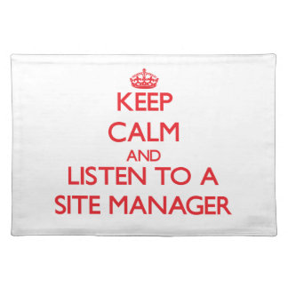 Keep Calm and Listen to a Site Manager Place Mat