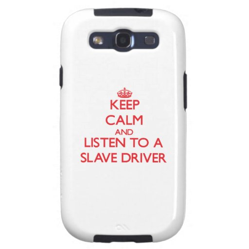 Keep Calm and Listen to a Slave Driver Samsung Galaxy SIII Cover