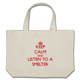 Keep Calm and Listen to a Smelter Canvas Bags