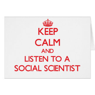 Keep Calm and Listen to a Social Scientist Greeting Cards